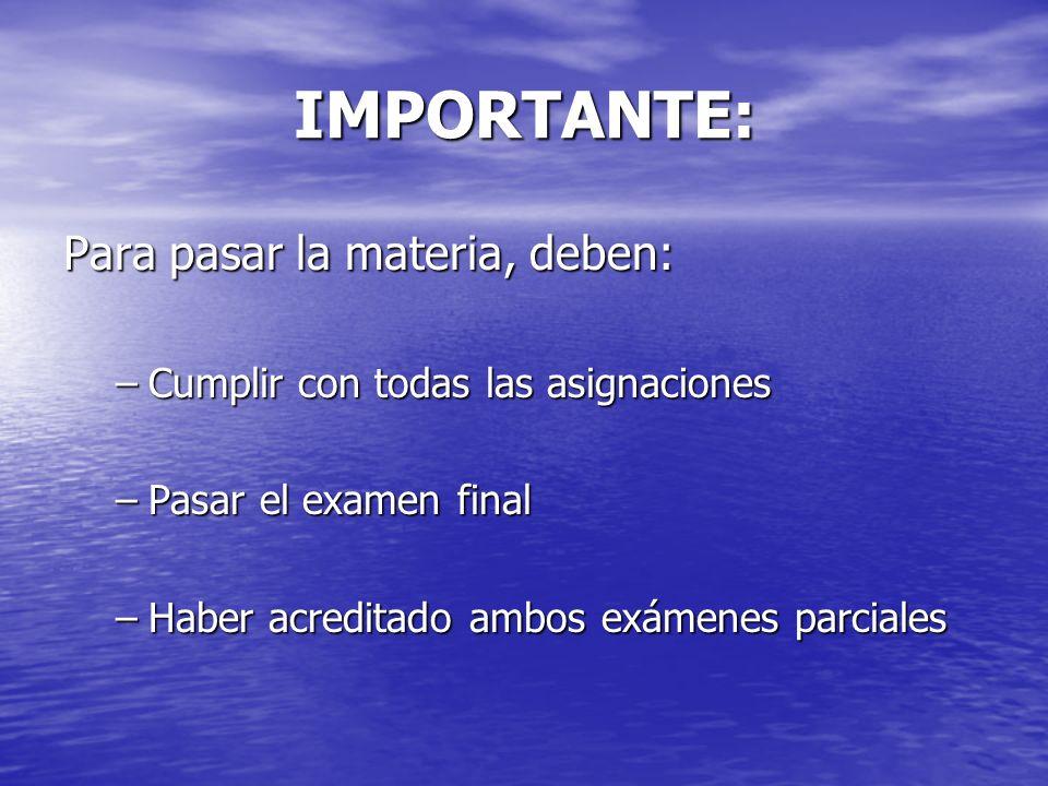 IMPORTANTE: Para pasar la materia, deben: –Cumplir con todas las asignaciones –Pasar el examen final –Haber acreditado ambos exámenes parciales