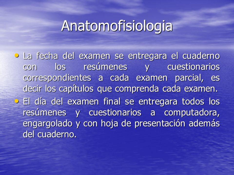Anatomofisiologia La fecha del examen se entregara el cuaderno con los resúmenes y cuestionarios correspondientes a cada examen parcial, es decir los