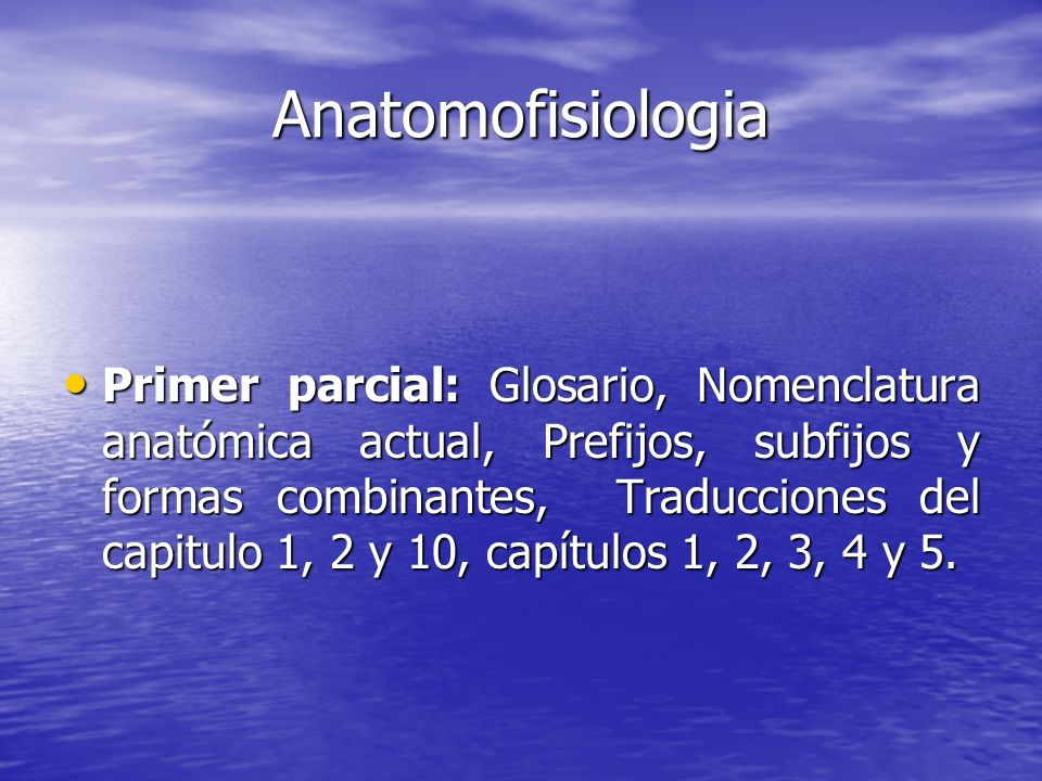 Anatomofisiologia Primer parcial: Glosario, Nomenclatura anatómica actual, Prefijos, subfijos y formas combinantes, Traducciones del capitulo 1, 2 y 1
