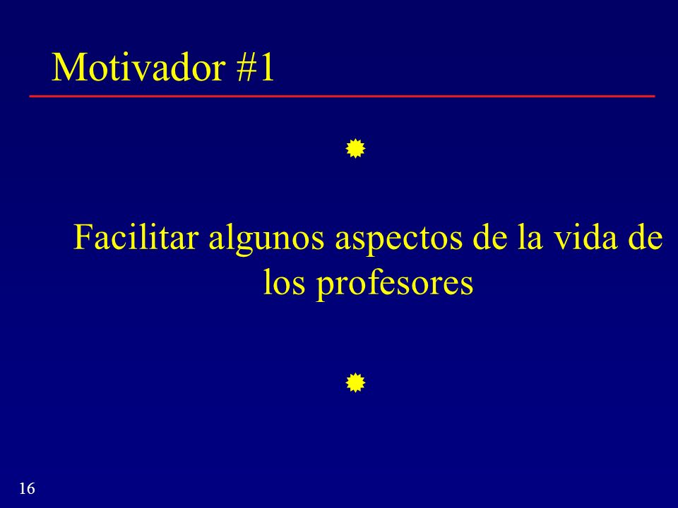 16 Motivador #1 Facilitar algunos aspectos de la vida de los profesores