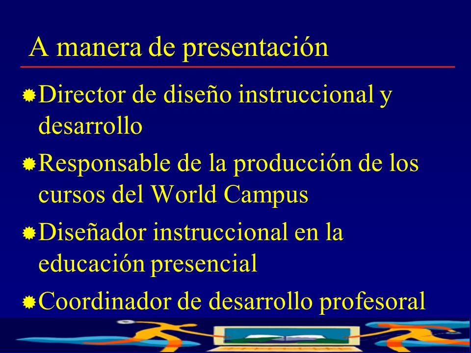 2 A manera de presentación Director de diseño instruccional y desarrollo Responsable de la producción de los cursos del World Campus Diseñador instruc