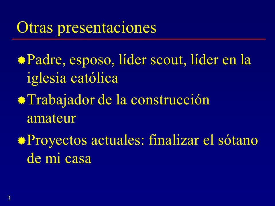 3 Otras presentaciones Padre, esposo, líder scout, líder en la iglesia católica Trabajador de la construcción amateur Proyectos actuales: finalizar el