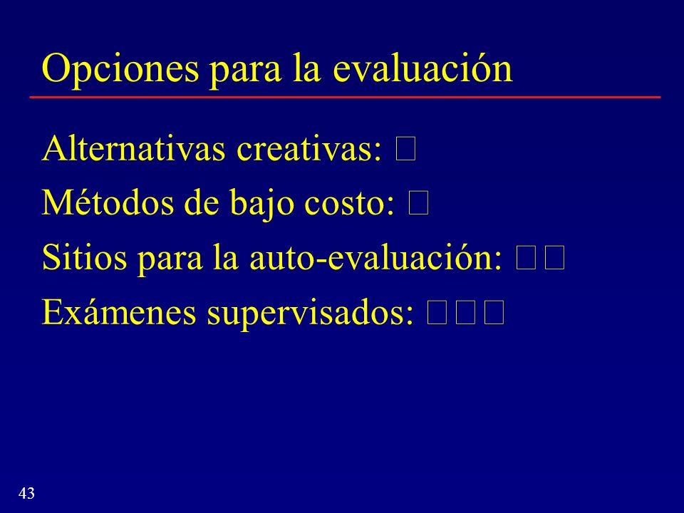 43 Opciones para la evaluación Alternativas creativas: Métodos de bajo costo: Sitios para la auto-evaluación: Exámenes supervisados: