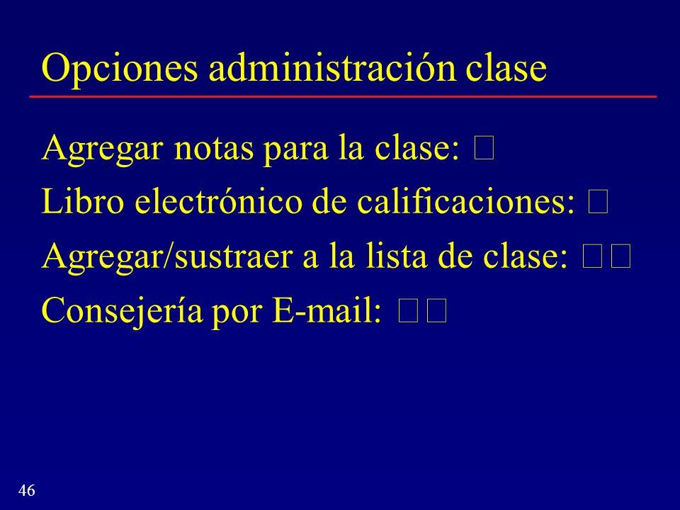 46 Opciones administración clase Agregar notas para la clase: Libro electrónico de calificaciones: Agregar/sustraer a la lista de clase: Consejería po