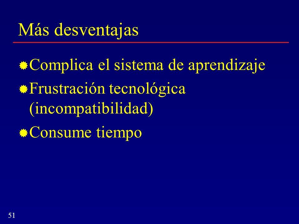 51 Más desventajas Complica el sistema de aprendizaje Frustración tecnológica (incompatibilidad) Consume tiempo
