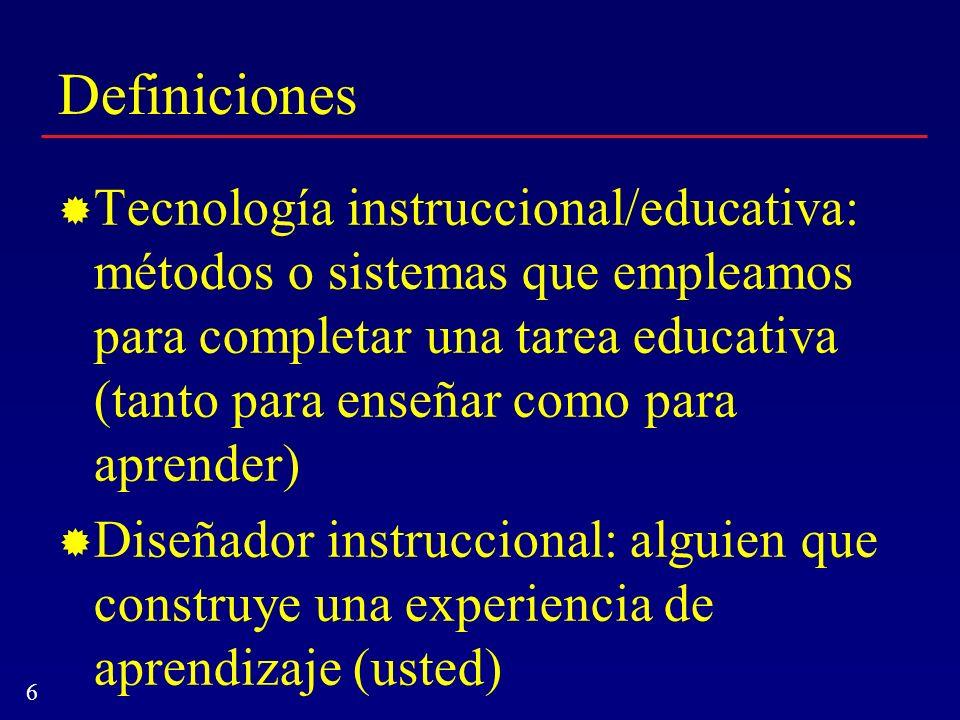 6 Definiciones Tecnología instruccional/educativa: métodos o sistemas que empleamos para completar una tarea educativa (tanto para enseñar como para a