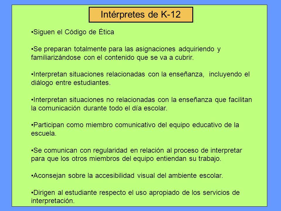 Intérpretes de K-12 Siguen el Código de Ética Se preparan totalmente para las asignaciones adquiriendo y familiarizándose con el contenido que se va a cubrir.