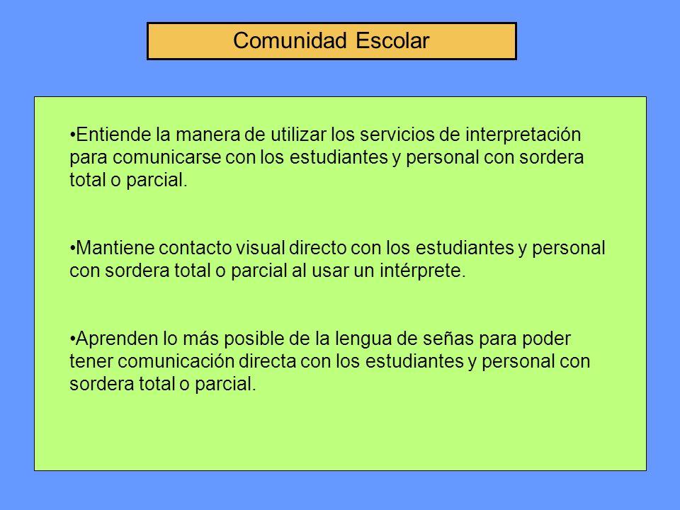 Comunidad Escolar Entiende la manera de utilizar los servicios de interpretación para comunicarse con los estudiantes y personal con sordera total o parcial.