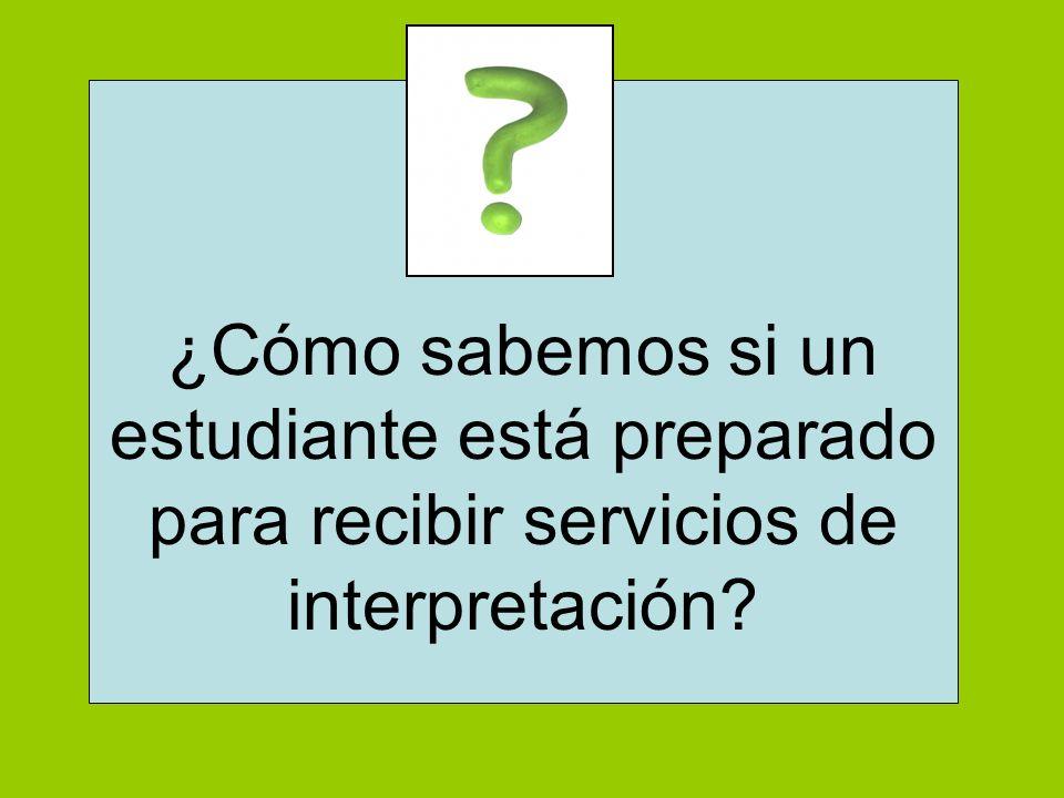 ¿Cómo sabemos si un estudiante está preparado para recibir servicios de interpretación