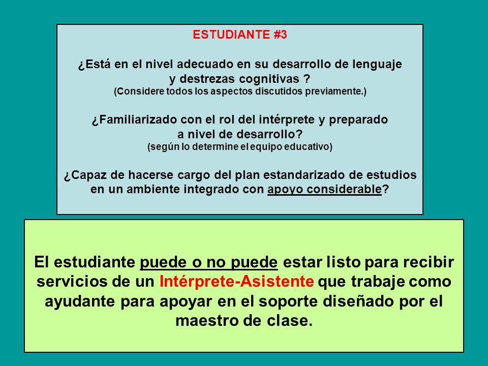 El estudiante puede o no puede estar listo para recibir servicios de un Intérprete-Asistente que trabaje como ayudante para apoyar en el soporte diseñado por el maestro de clase.