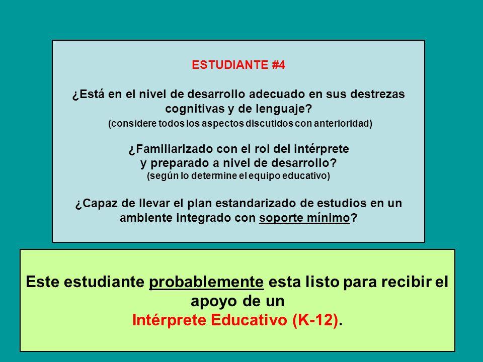 Este estudiante probablemente esta listo para recibir el apoyo de un Intérprete Educativo (K-12).