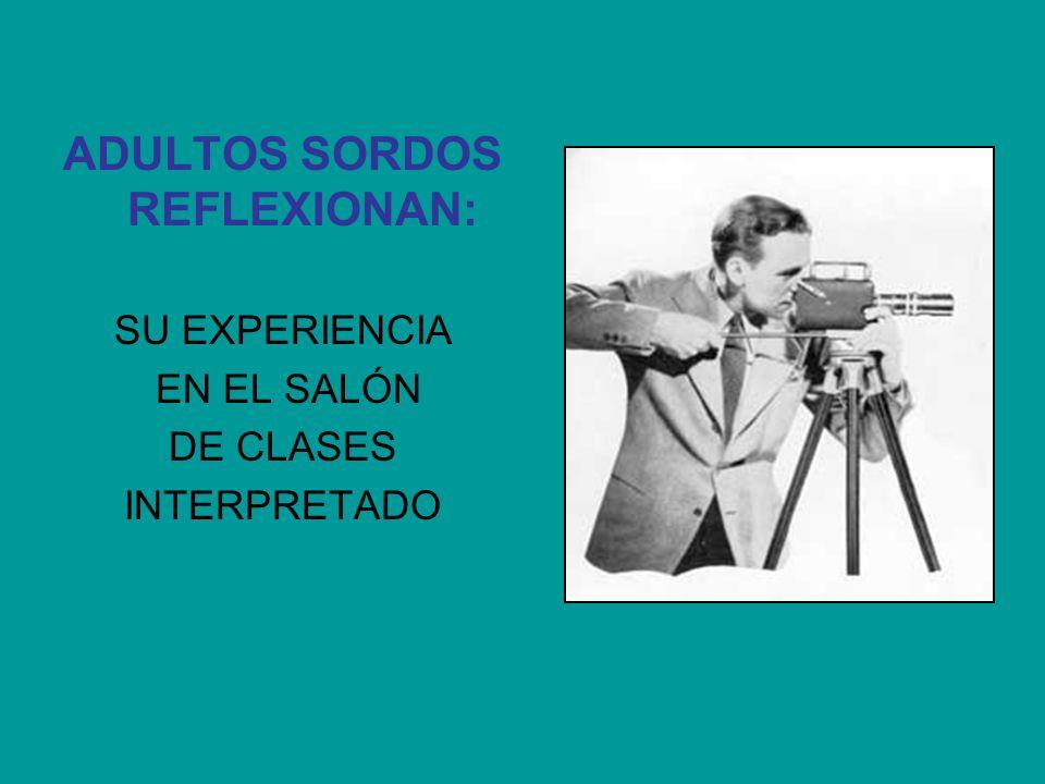 ADULTOS SORDOS REFLEXIONAN: SU EXPERIENCIA EN EL SALÓN DE CLASES INTERPRETADO