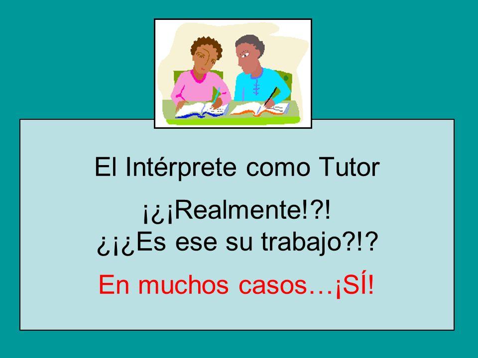 El Intérprete como Tutor ¡¿¡Realmente! ! ¿¡¿Es ese su trabajo ! En muchos casos…¡SÍ!