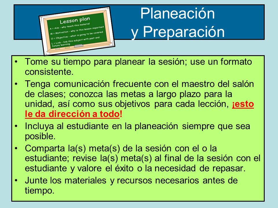 Planeación y Preparación Tome su tiempo para planear la sesión; use un formato consistente.