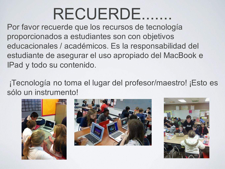 RECUERDE....... Por favor recuerde que los recursos de tecnología proporcionados a estudiantes son con objetivos educacionales / académicos. Es la res