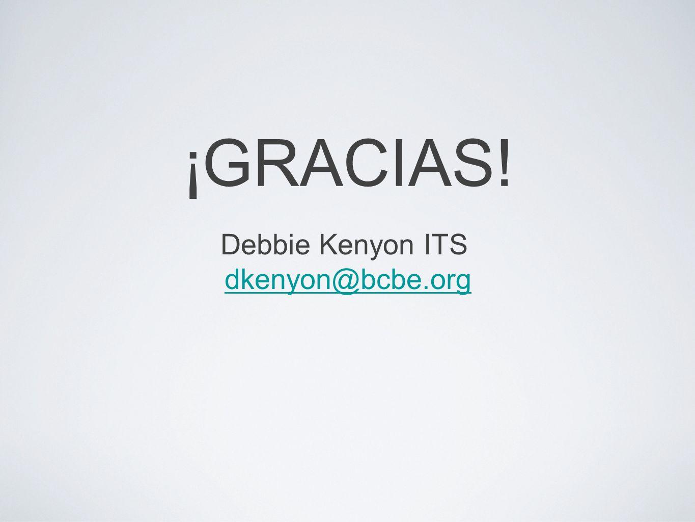 ¡GRACIAS! Debbie Kenyon ITS dkenyon@bcbe.org