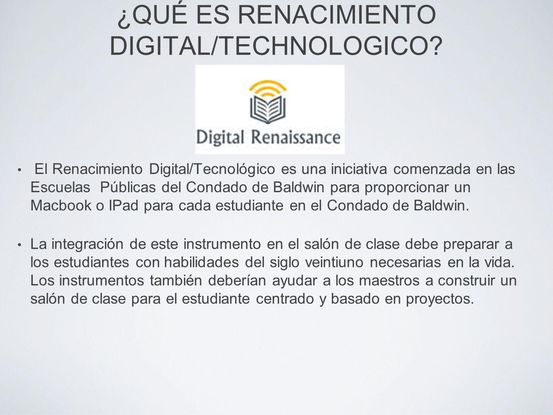 ¿QUÉ ES RENACIMIENTO DIGITAL/TECHNOLOGICO? El Renacimiento Digital/Tecnológico es una iniciativa comenzada en las Escuelas Públicas del Condado de Bal