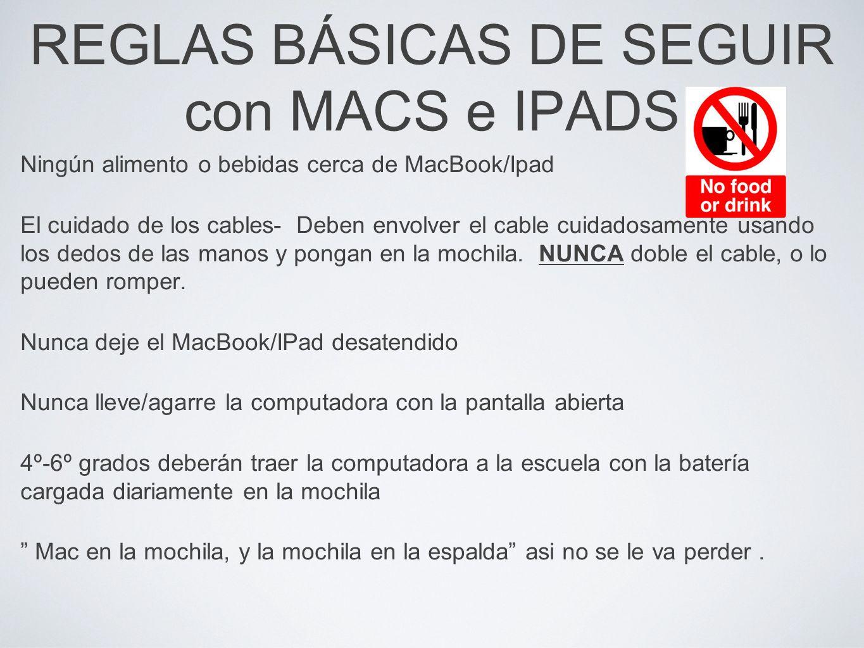 REGLAS BÁSICAS DE SEGUIR con MACS e IPADS Ningún alimento o bebidas cerca de MacBook/Ipad El cuidado de los cables- Deben envolver el cable cuidadosam