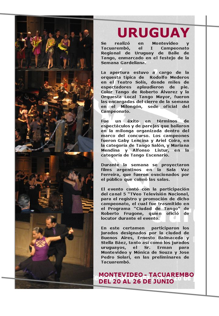 Se realizó en Montevideo y Tacuarembó, el I Campeonato Regional de Uruguay de Baile de Tango, enmarcado en el festejo de la Semana Gardeliana. La aper