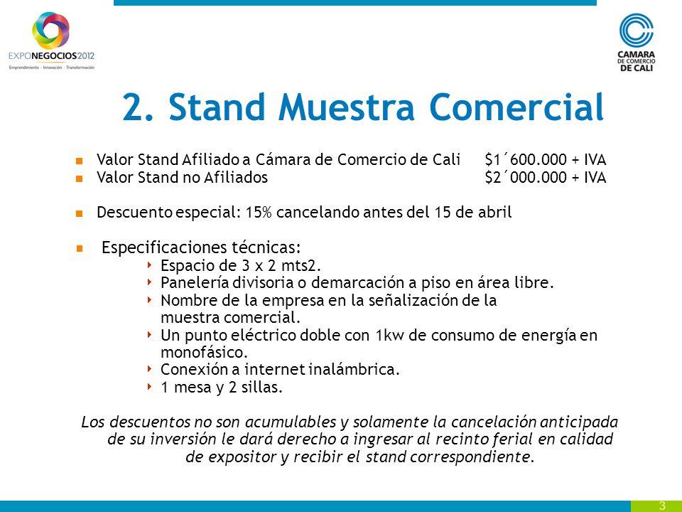 3 2. Stand Muestra Comercial Valor Stand Afiliado a Cámara de Comercio de Cali $1´600.000 + IVA Valor Stand no Afiliados$2´000.000 + IVA Descuento esp