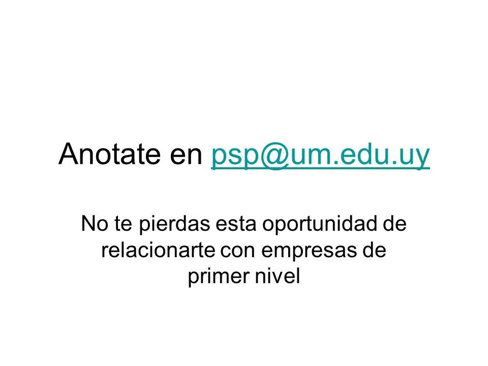 Anotate en psp@um.edu.uypsp@um.edu.uy No te pierdas esta oportunidad de relacionarte con empresas de primer nivel