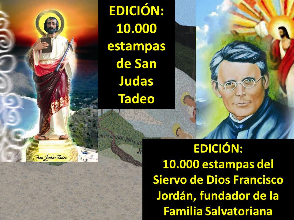 EDICIÓN: 10.000 estampas de San Judas Tadeo EDICIÓN: 10.000 estampas del Siervo de Dios Francisco Jordán, fundador de la Familia Salvatoriana