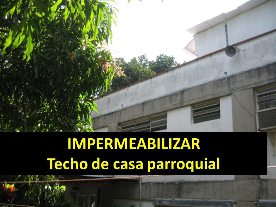 IMPERMEABILIZAR Techo de casa parroquial