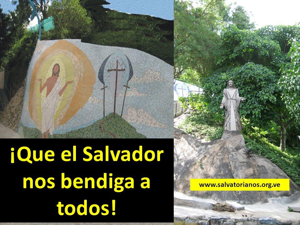 ¡Que el Salvador nos bendiga a todos! www.salvatorianos.org.ve