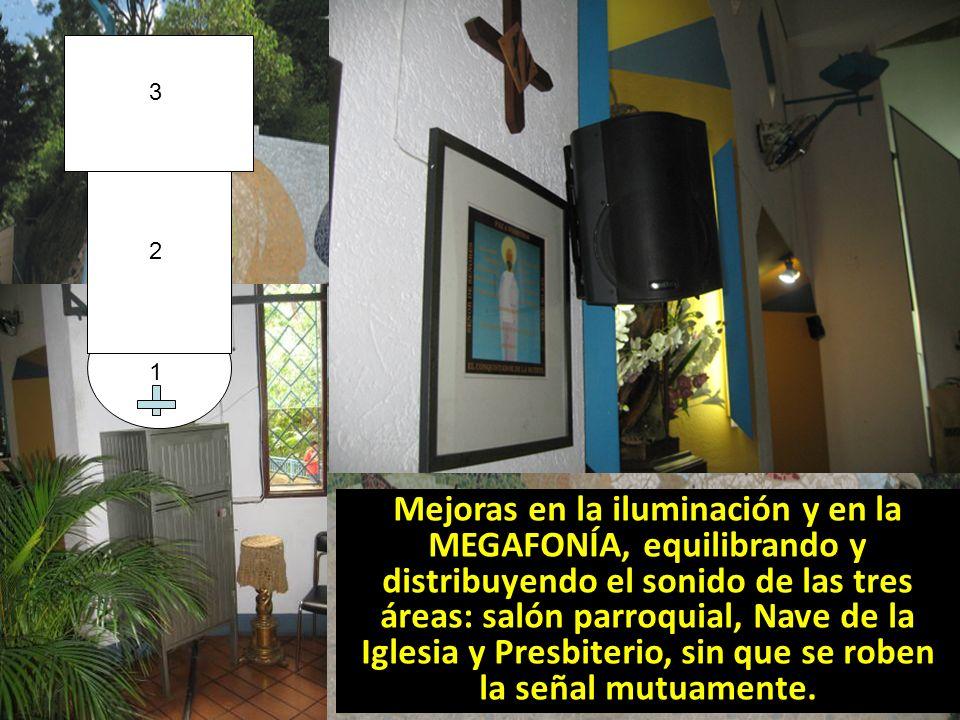 Mejoras en la iluminación y en la MEGAFONÍA, equilibrando y distribuyendo el sonido de las tres áreas: salón parroquial, Nave de la Iglesia y Presbiterio, sin que se roben la señal mutuamente.