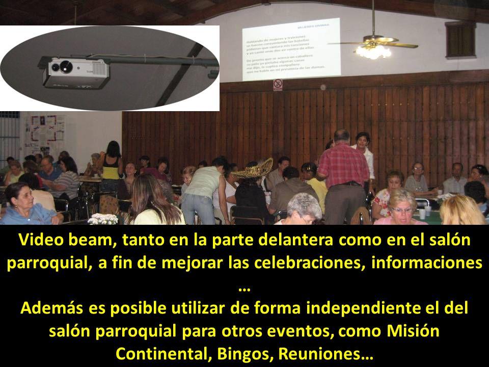 Video beam, tanto en la parte delantera como en el salón parroquial, a fin de mejorar las celebraciones, informaciones … Además es posible utilizar de forma independiente el del salón parroquial para otros eventos, como Misión Continental, Bingos, Reuniones…