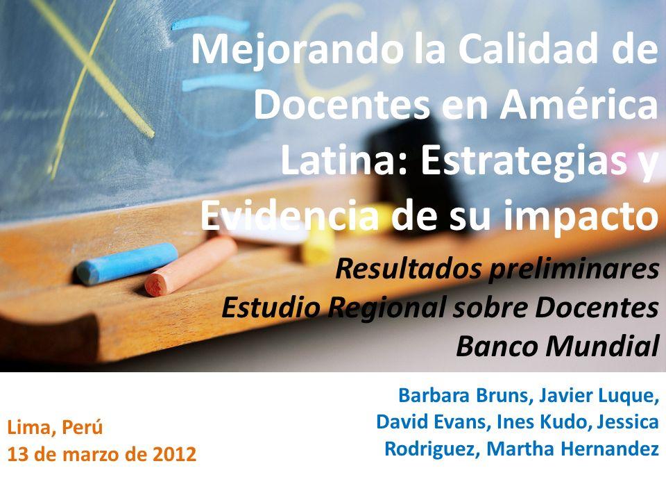 Lima, Perú 13 de marzo de 2012 Barbara Bruns, Javier Luque, David Evans, Ines Kudo, Jessica Rodriguez, Martha Hernandez Mejorando la Calidad de Docent