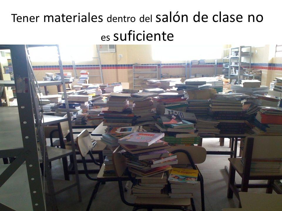 Tener materiales dentro del salón de clase no es suficiente