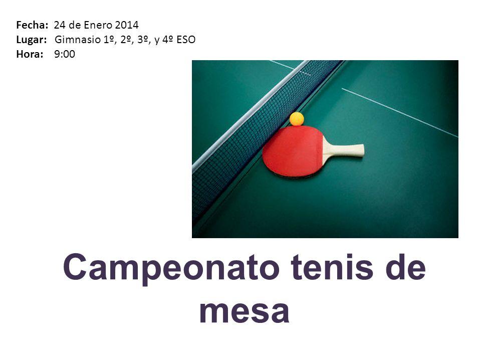 Campeonato tenis de mesa Fecha: 24 de Enero 2014 Lugar: Gimnasio 1º, 2º, 3º, y 4º ESO Hora: 9:00