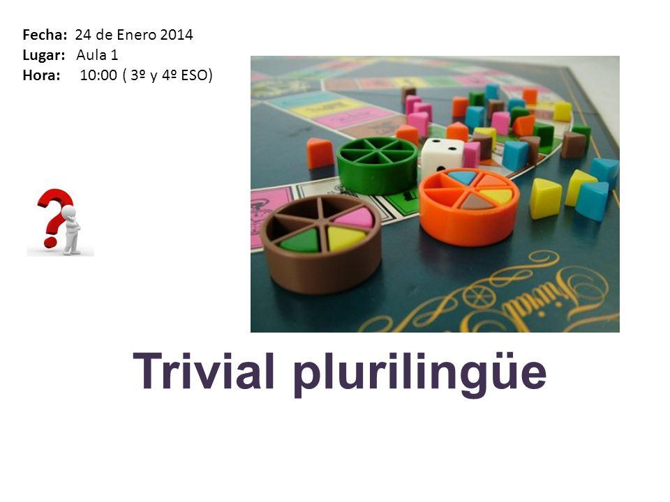 Trivial plurilingüe Fecha: 24 de Enero 2014 Lugar: Aula 1 Hora: 10:00 ( 3º y 4º ESO)