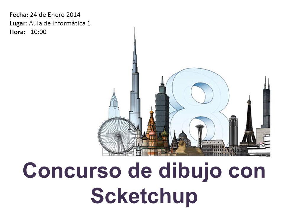 Concurso de dibujo con Scketchup Fecha: 24 de Enero 2014 Lugar: Aula de informática 1 Hora: 10:00