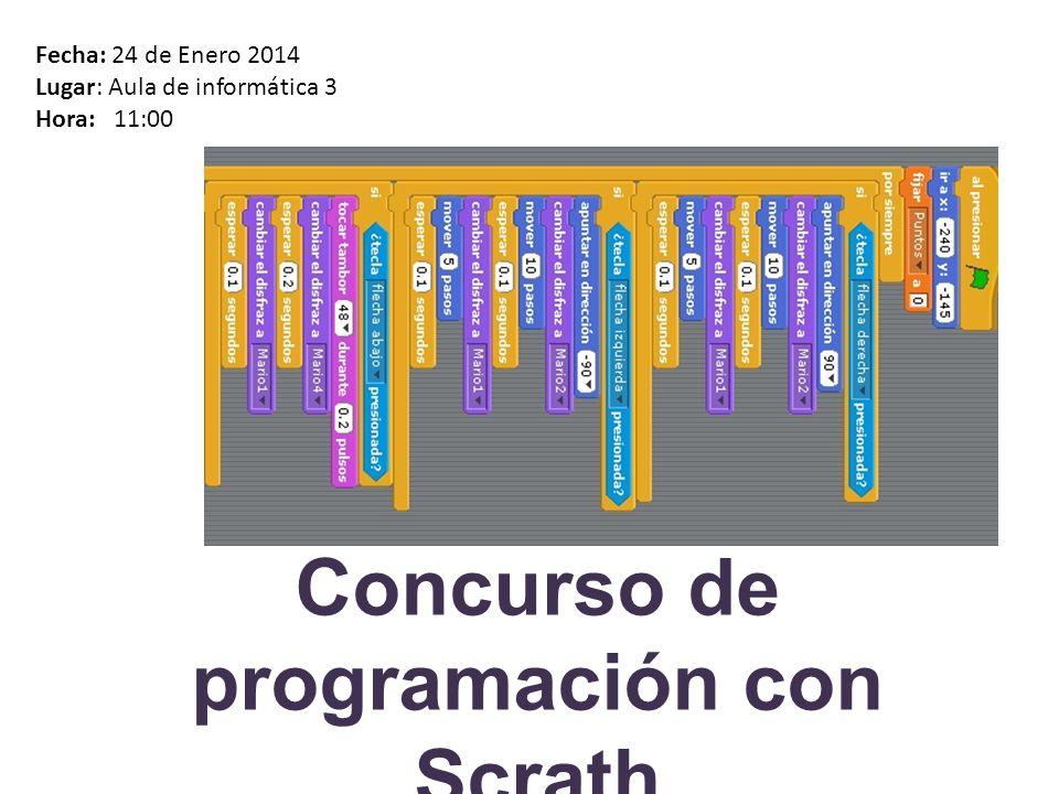 Concurso de programación con Scrath Fecha: 24 de Enero 2014 Lugar: Aula de informática 3 Hora: 11:00