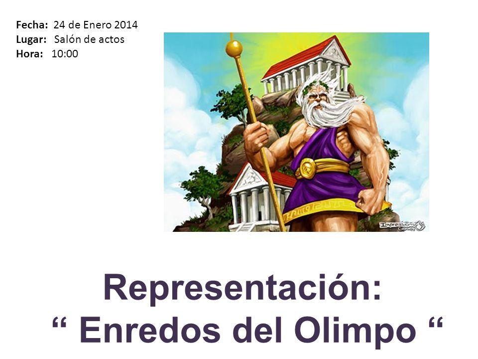 Representación: Enredos del Olimpo Fecha: 24 de Enero 2014 Lugar: Salón de actos Hora: 10:00