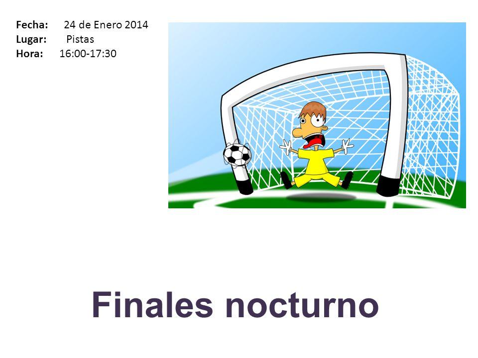 Finales nocturno Fecha: 24 de Enero 2014 Lugar: Pistas Hora: 16:00-17:30