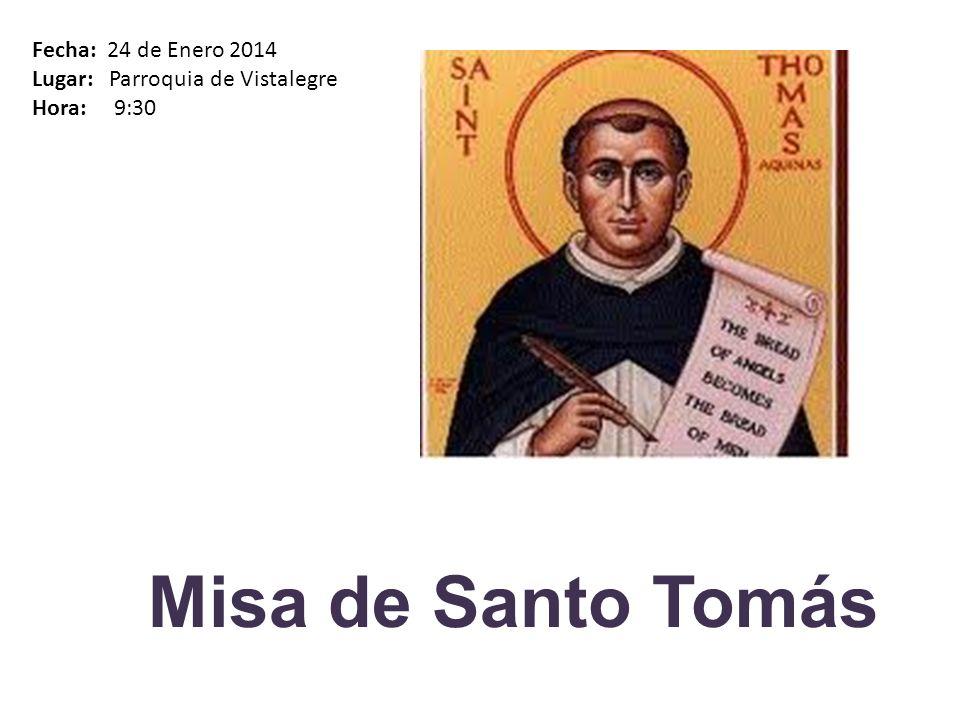 Misa de Santo Tomás Fecha: 24 de Enero 2014 Lugar: Parroquia de Vistalegre Hora: 9:30