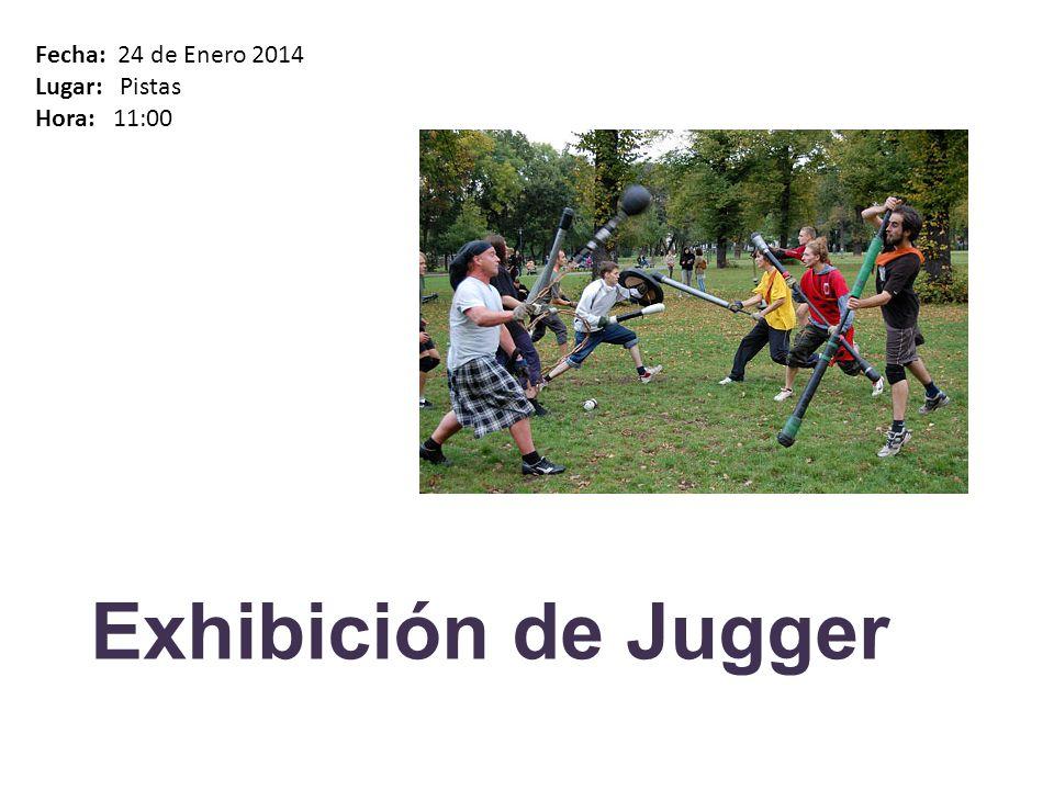 Exhibición de Jugger Fecha: 24 de Enero 2014 Lugar: Pistas Hora: 11:00