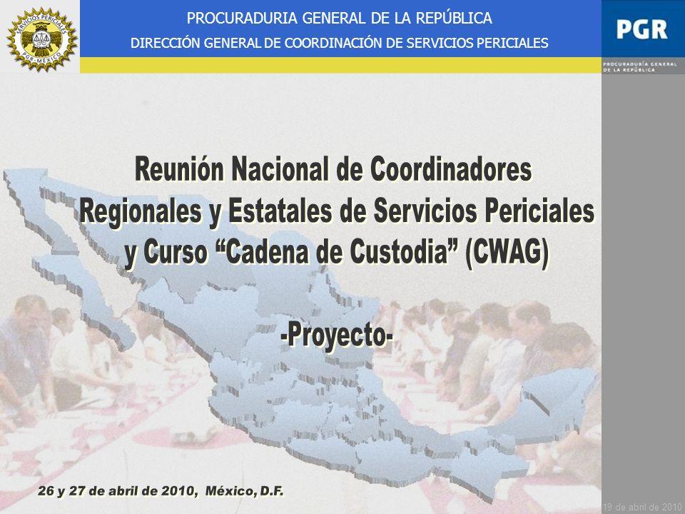 1 PROCURADURIA GENERAL DE LA REPÚBLICA DIRECCIÓN GENERAL DE COORDINACIÓN DE SERVICIOS PERICIALES 19 de abril de 2010