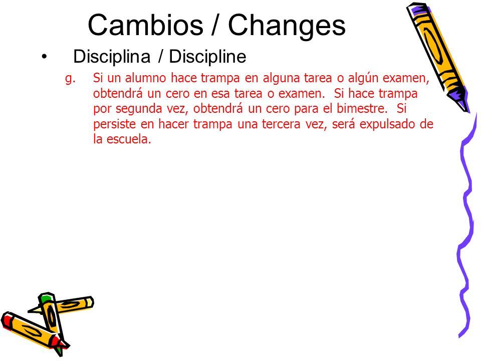 Cambios / Changes Disciplina / Discipline g.Si un alumno hace trampa en alguna tarea o algún examen, obtendrá un cero en esa tarea o examen.