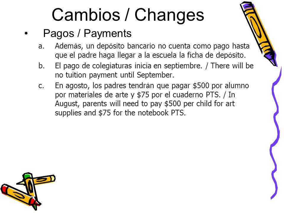 Cambios / Changes Pagos / Payments a.Adem á s, un dep ó sito bancario no cuenta como pago hasta que el padre haga llegar a la escuela la ficha de dep ó sito.