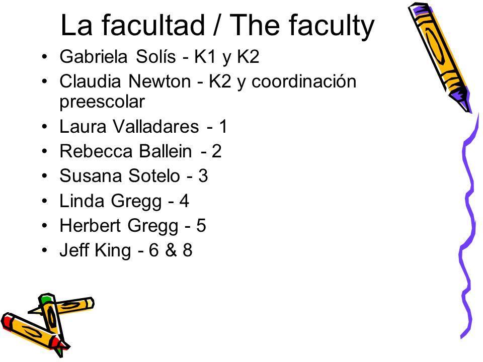 La facultad / The faculty Gabriela Solís - K1 y K2 Claudia Newton - K2 y coordinación preescolar Laura Valladares - 1 Rebecca Ballein - 2 Susana Sotelo - 3 Linda Gregg - 4 Herbert Gregg - 5 Jeff King - 6 & 8