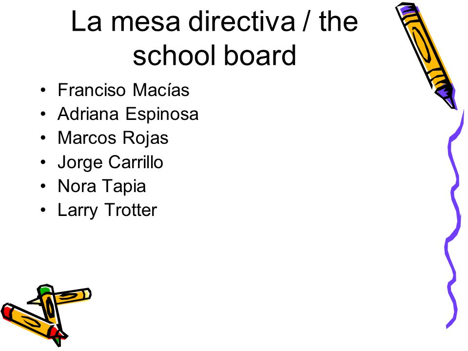 La mesa directiva / the school board Franciso Macías Adriana Espinosa Marcos Rojas Jorge Carrillo Nora Tapia Larry Trotter