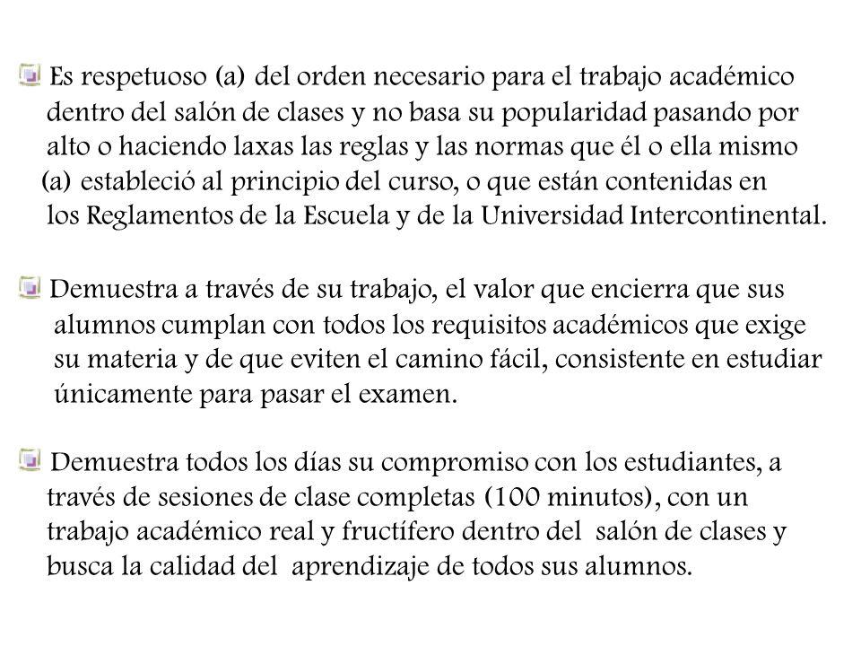 Es respetuoso (a) del orden necesario para el trabajo académico dentro del salón de clases y no basa su popularidad pasando por alto o haciendo laxas