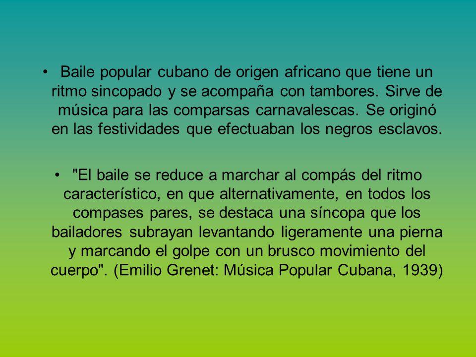 Baile popular cubano de origen africano que tiene un ritmo sincopado y se acompaña con tambores.