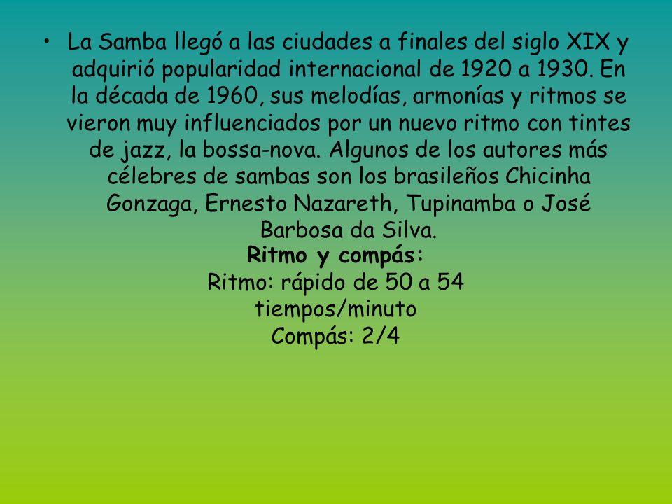 La Samba llegó a las ciudades a finales del siglo XIX y adquirió popularidad internacional de 1920 a 1930.