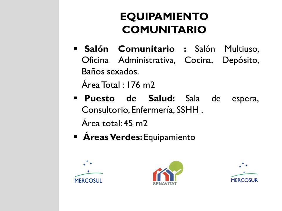 EQUIPAMIENTO COMUNITARIO Salón Comunitario : Salón Multiuso, Oficina Administrativa, Cocina, Depósito, Baños sexados. Área Total : 176 m2 Puesto de Sa