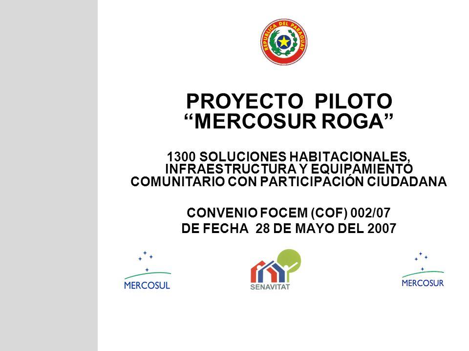 PROYECTO PILOTO MERCOSUR ROGA 1300 SOLUCIONES HABITACIONALES, INFRAESTRUCTURA Y EQUIPAMIENTO COMUNITARIO CON PARTICIPACIÓN CIUDADANA CONVENIO FOCEM (C